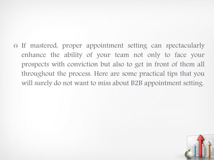 If mastered, proper appointment setting can spectacularly enhance the ability of your team not only ...