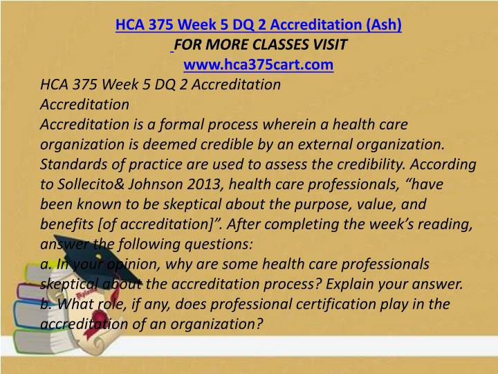 hca 375 week 5 dq 2 Topic 5 dq 2 continuous quality improvement (cqi) is the responsibility of all nurses and is vital when addressing the challenges of the health care industry.