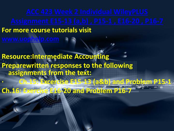 acc 423 week 1 individual assignment Acc 423 week 1 discussion question 1\n\nacc 423 week 1 discussion question 2\n\nacc 423 week 1 dq (new)\n\nacc 423 week 1 individual assignment owners equity paper\n\nacc 423 week 2 discussion question 1\n\nacc 423 week 2 discussion question 2\n\nacc 423 week 2 team assignment (concepts for.