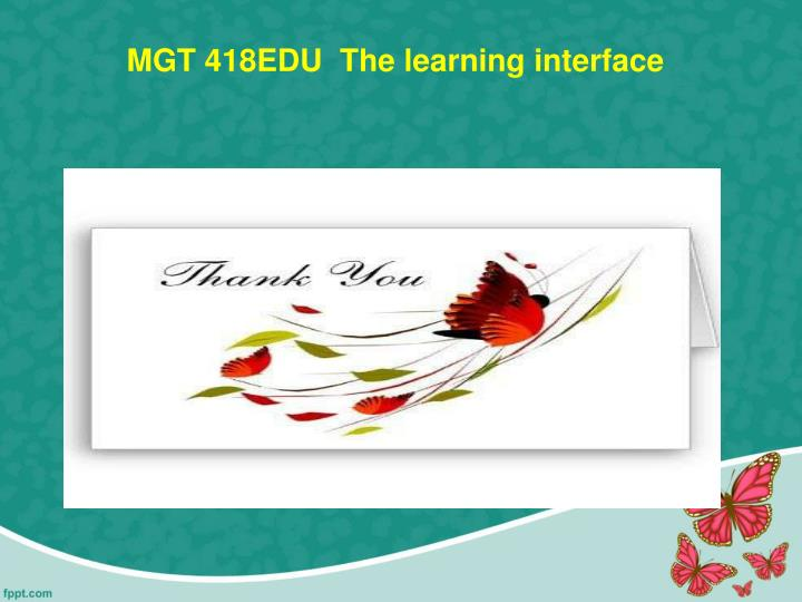 MGT 418EDU  The learning interface