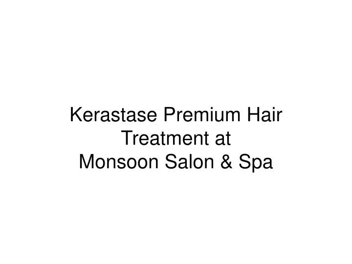 Kerastase premium hair treatment at monsoon salon spa