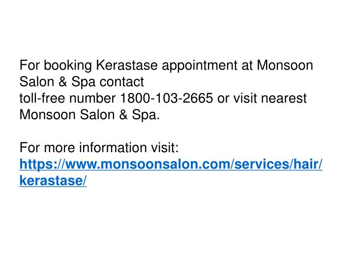 For booking Kerastase appointment at Monsoon Salon & Spa contact