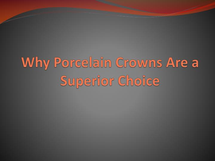 why porcelain crowns are a superior choice n.