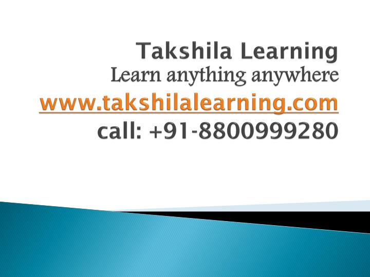 Takshila learning learn anything anywhere www takshilalearning com call 91 8800999280