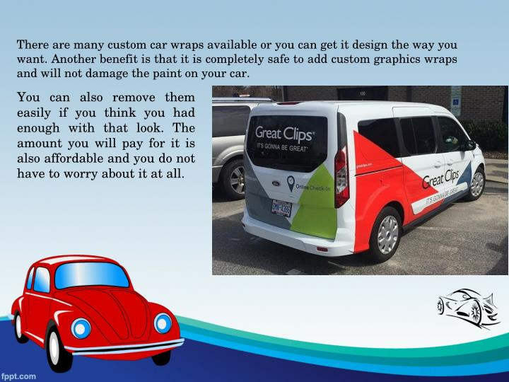 There are many custom car wraps available or you can get it design the way you
