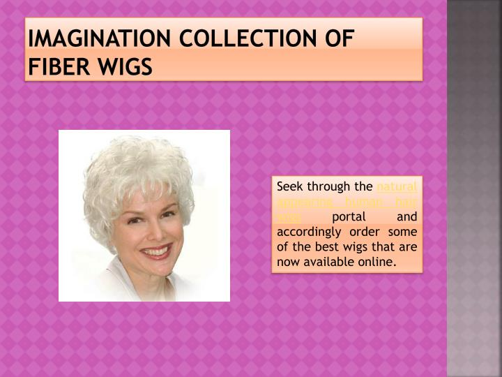 Imagination Collection of fiber wigs