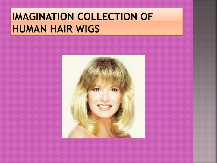 Imagination Collection of human hair wigs