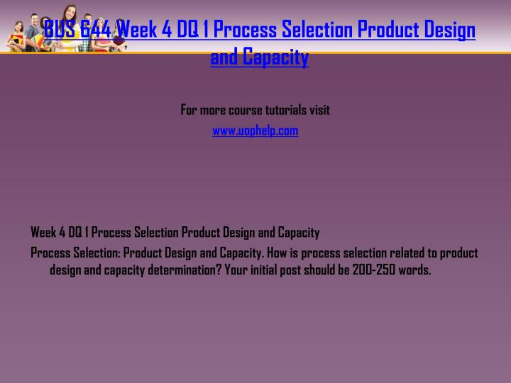 how is the process selection related to product design and capacity determination According to raman & chhajed (p 23), product design is defined as the series of phases that are involved so as to manufacture a good from scratch and take it to the clients in order to accomplish the satisfaction.