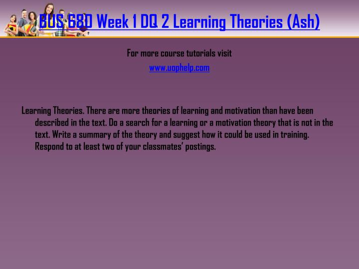 BUS 680 Week 1 DQ 2 Learning Theories (Ash)
