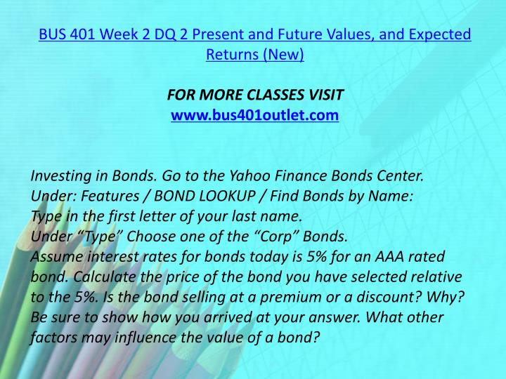 BUS 401 Week 2 DQ 2 Present and Future Values, and Expected Returns (New