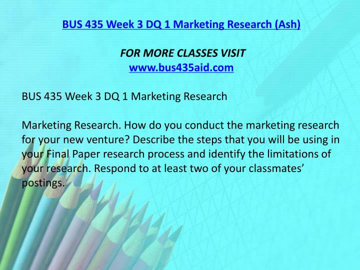 BUS 435 Week 3 DQ 1 Marketing Research (Ash)
