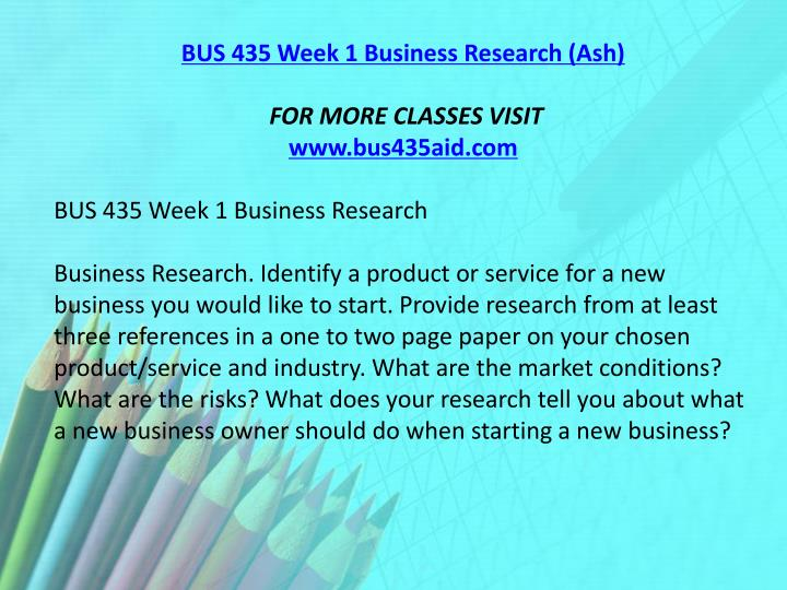 BUS 435 Week 1 Business Research (Ash)