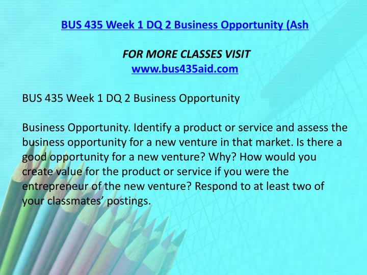 BUS 435 Week 1 DQ 2 Business Opportunity (Ash