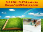 bis 220 helps learn by doing bis220helps com