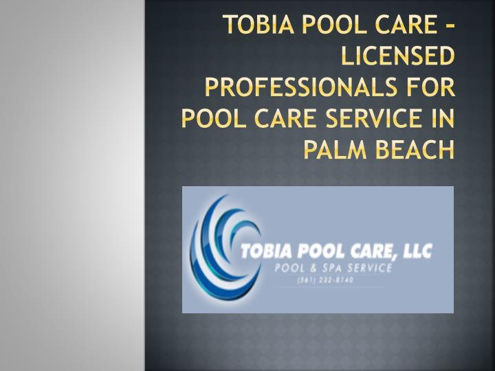tobia pool care licensed professionals for pool care service in palm beach n.