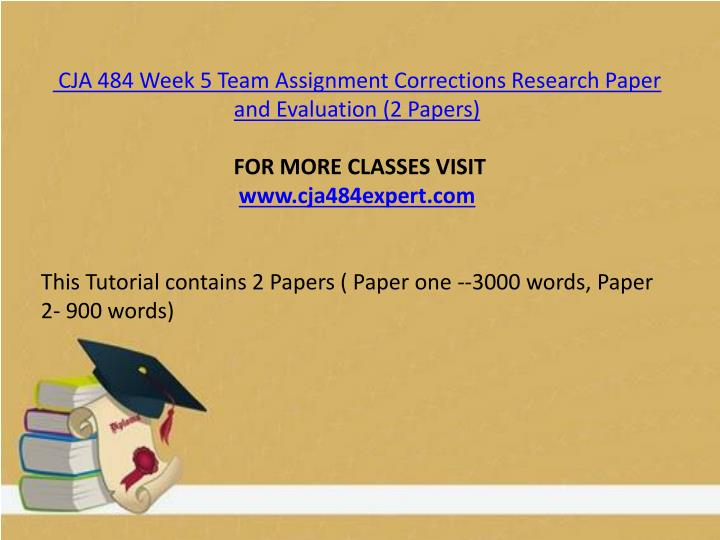 CJA 484 Week 5 Team Assignment Corrections Research Paper and Evaluation (2 Papers)