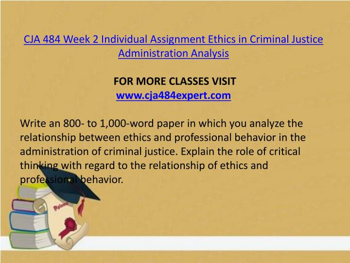 CJA 484 Week 2 Individual Assignment Ethics in Criminal Justice Administration Analysis