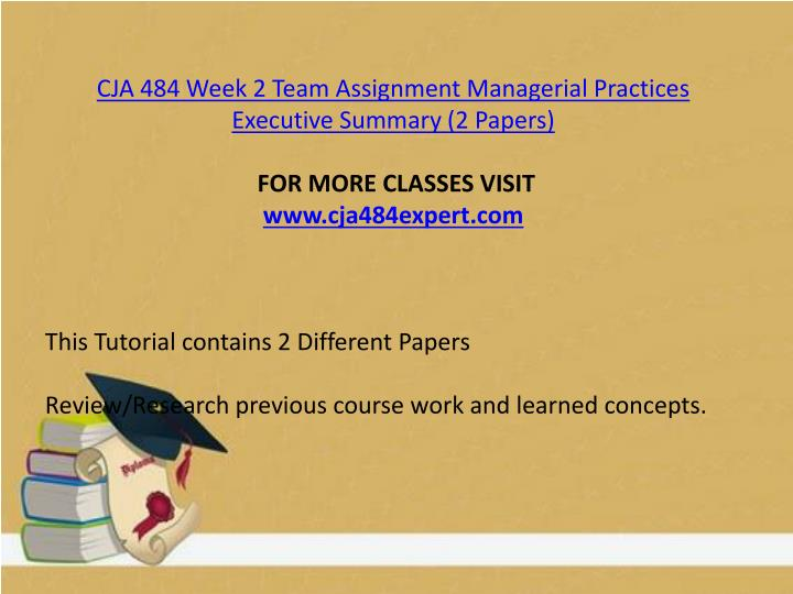CJA 484 Week 2 Team Assignment Managerial Practices Executive Summary (2 Papers)