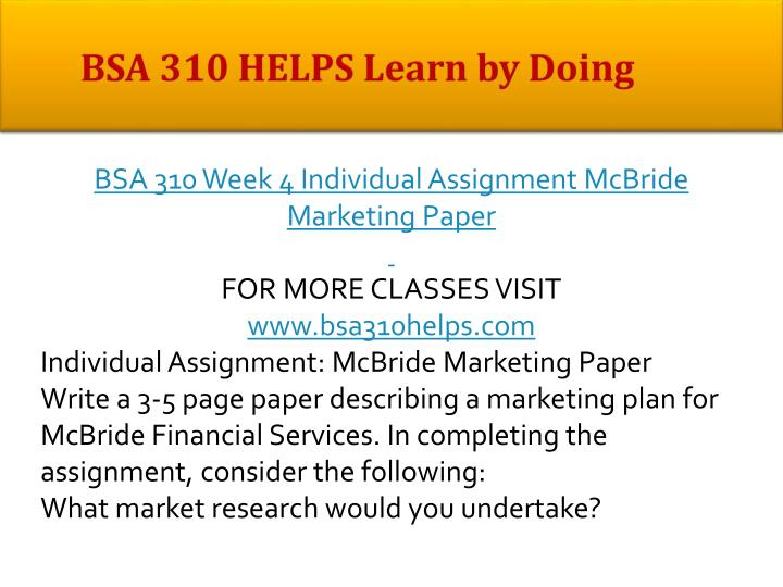 mcbride marketing paper Mcbride marketing paper bsa 310 (3 pages | 966 words) mcbride marketing paper the marketing of an organization and that marketing's success plays an integral role in the overall success of the organization marketing involves all of the business functions that support the customer value exchange including your advertising, branding, public.