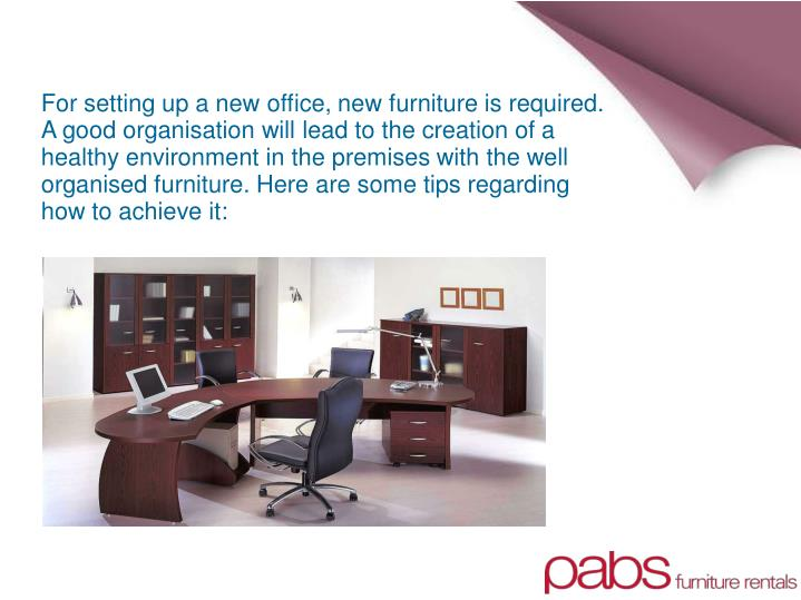 For setting up a new office, new furniture is required.