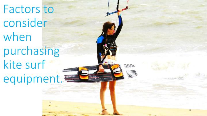 Factors to consider when purchasing kite surf equipment.