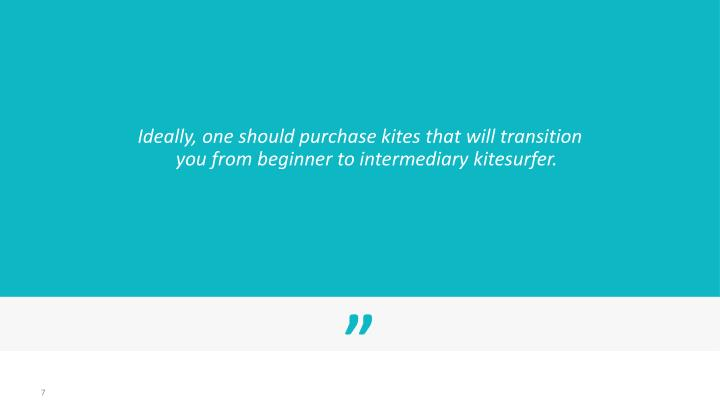 Ideally, one should purchase kites that will transition you from beginner to intermediary
