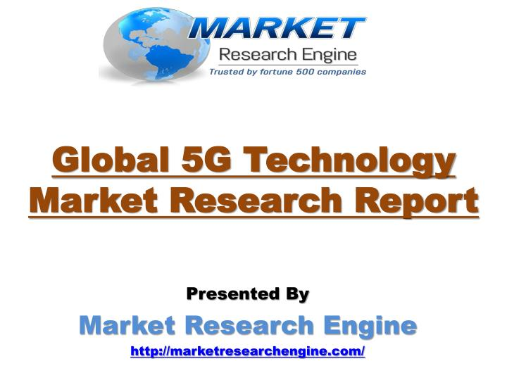 PPT - Market Research Engine has published Global 5G