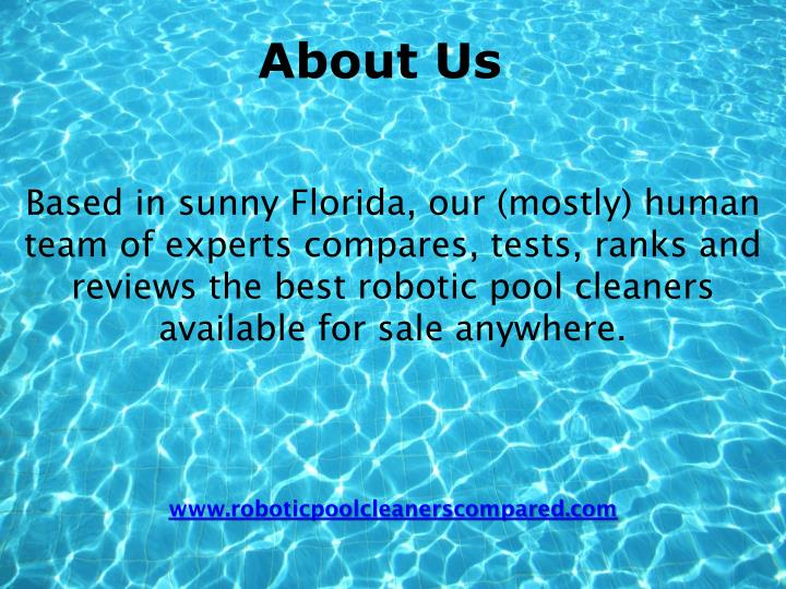 Based in sunny Florida, our (mostly) human team of experts compares, tests, ranks and reviews the best robotic pool cleaners available for sale anywhere.