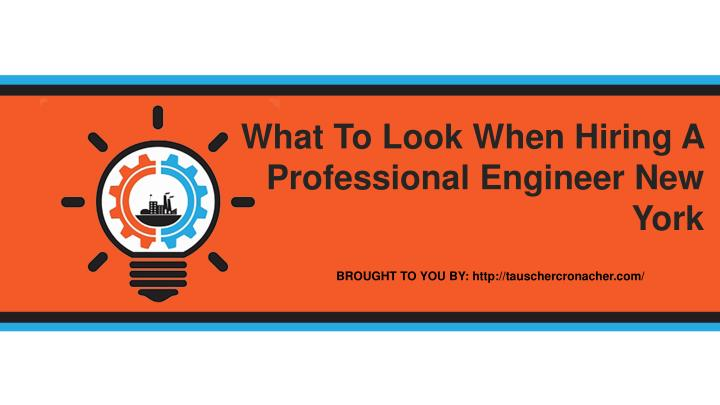 What To Look When Hiring A Professional Engineer New York