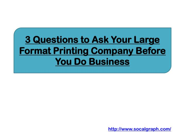 3 questions to ask your large format printing company before you do business n.