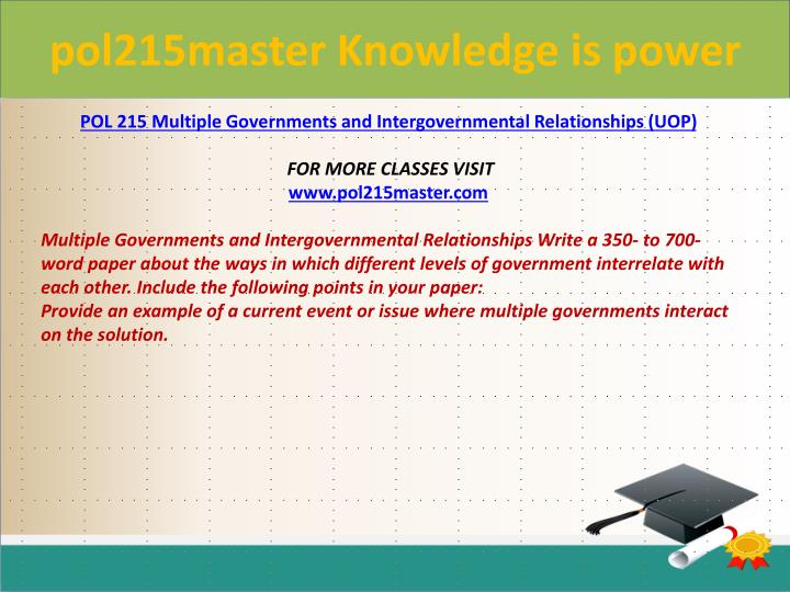 provide an example of a current event or issue where multiple governments interact on the solution Pol 215 aid teaching effectively / pol215aidcom • provide an example of a current event or issue where m ultiple governments interact on the solution.
