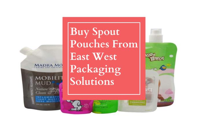 buy spout pouches from east west packaging solutions n.