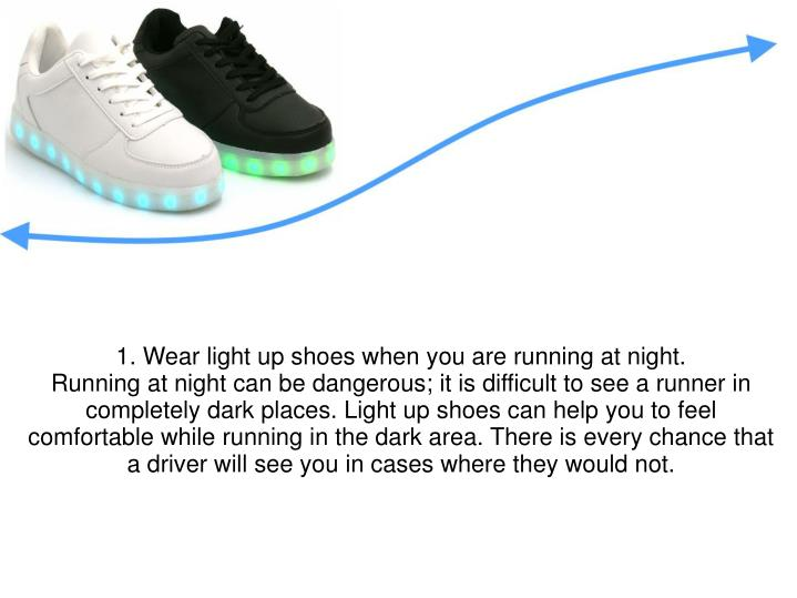 1. Wear light up shoes when you are running at night.