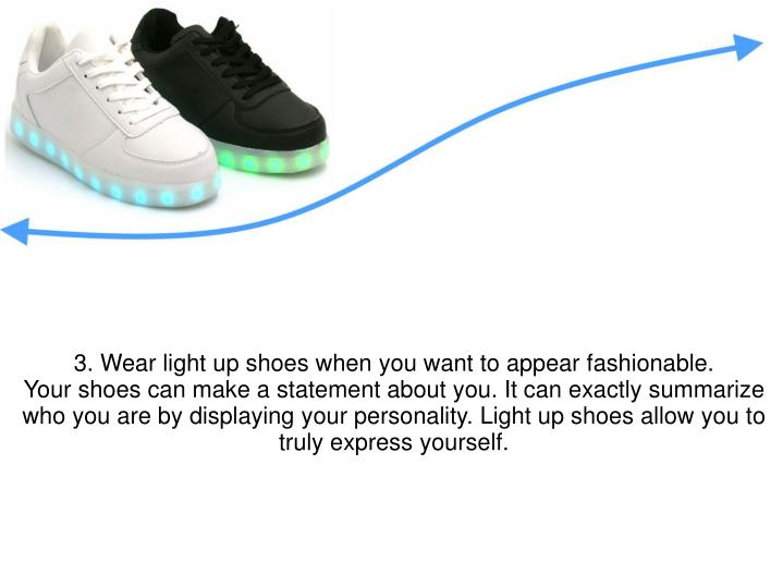 3. Wear light up shoes when you want to appear fashionable.