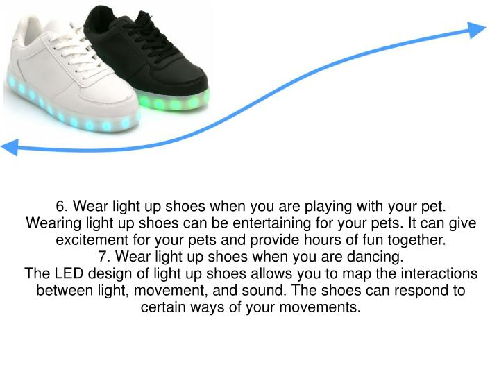 6. Wear light up shoes when you are playing with your pet.