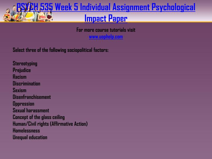 PSYCH 535 Week 5 Individual Assignment Psychological Impact Paper