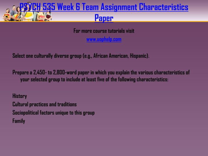 PSYCH 535 Week 6 Team Assignment Characteristics Paper