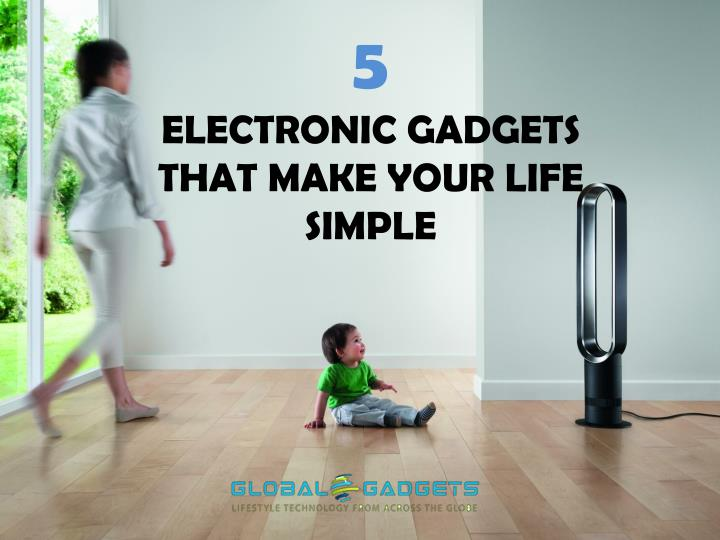 5 electronic gadgets that make your life simple n.
