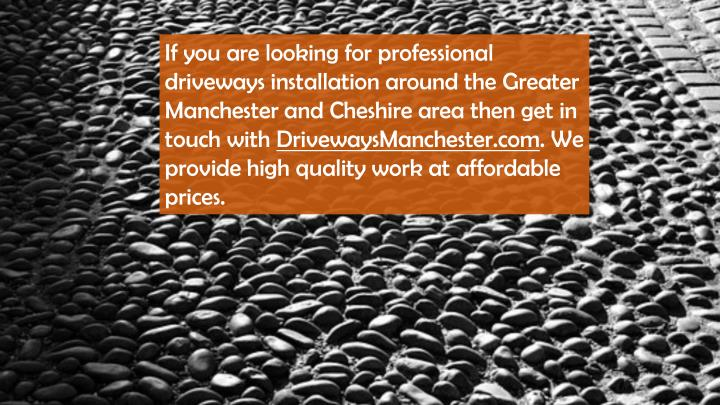 If you are looking for professional driveways installation around the Greater Manchester and Cheshire area then get in touch with