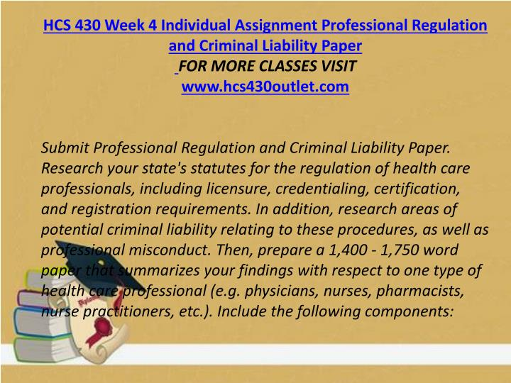HCS 430 Week 4 Individual Assignment Professional Regulation and Criminal Liability Paper