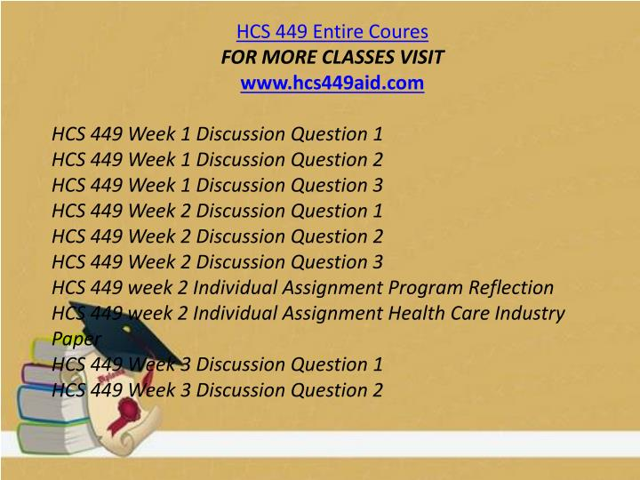 hcs 449 Discover the best homework help resource for hcs 449 at university of phoenix  find hcs 449 study guides, notes, and practice tests for university of phoenix.