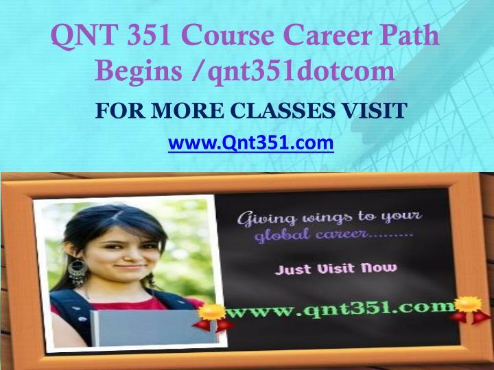 QNT 351 Course Career Path Begins /qnt351dotcom