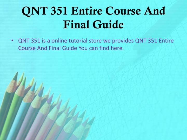 qnt 351 final Study flashcards on qnt 351 final exam at cramcom quickly memorize the terms, phrases and much more cramcom makes it easy to get the grade you want.