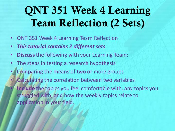 QNT 351 Week 4 Learning Team Reflection (2 Sets)