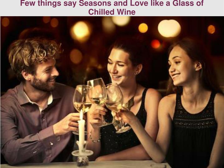 Few things say seasons and love like a glass of chilled wine