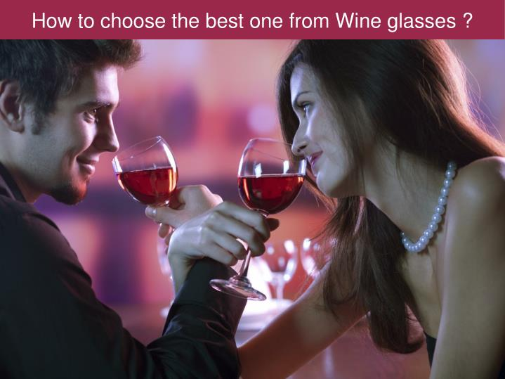 How to choose the best one from wine glasses