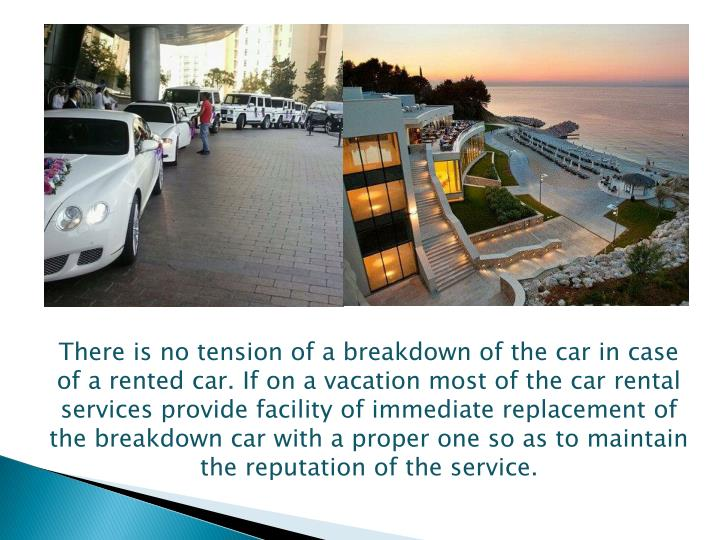 There is no tension of a breakdown of the car in case of a rented car. If on a vacation most of the ...