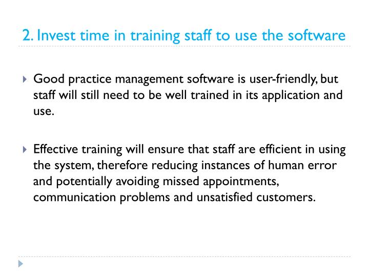 2. Invest time in training staff to use the software