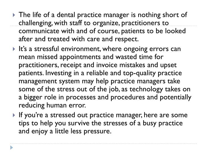 The life of a dental practice manager is nothing short of challenging, with staff to