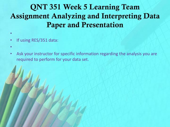 qnt 351 week 5 learning team analyzing and interpreting data Both quantitative data and qualitative data are collected qnt 351 week 5 learning team analyzing and interpreting data qnt 351 week 5 learning team analyzing.